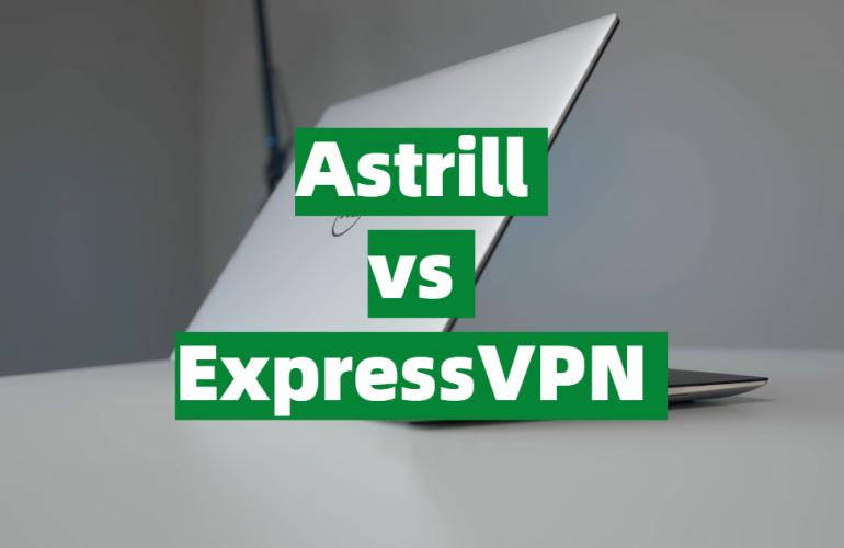 Astrill vs ExpressVPN Comparison