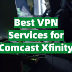 Best VPN Services for Comcast Xfinity