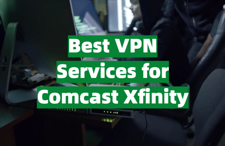5 Best VPN Services for Comcast Xfinity