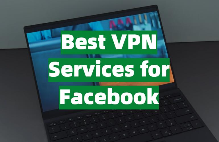 5 Best VPN Services for Facebook
