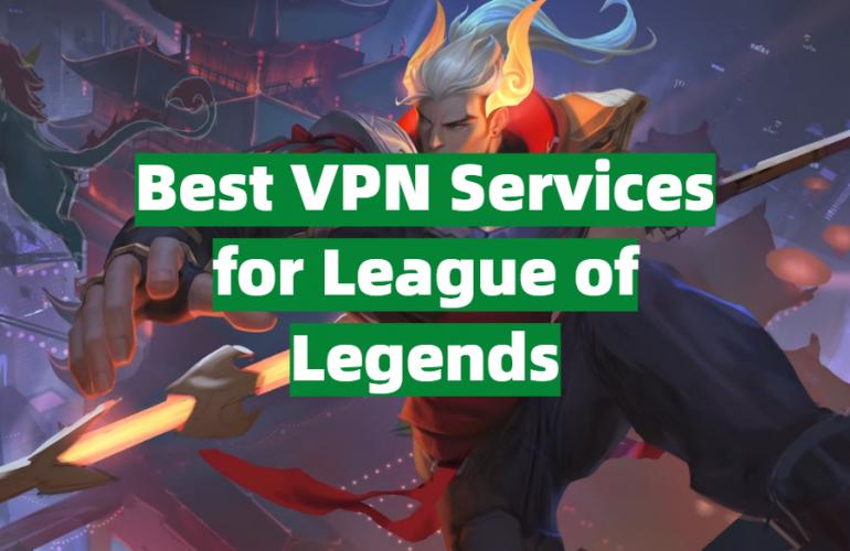 5 Best VPN Services for League of Legends