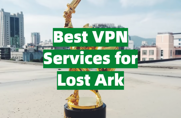 5 Best VPN Services for Lost Ark