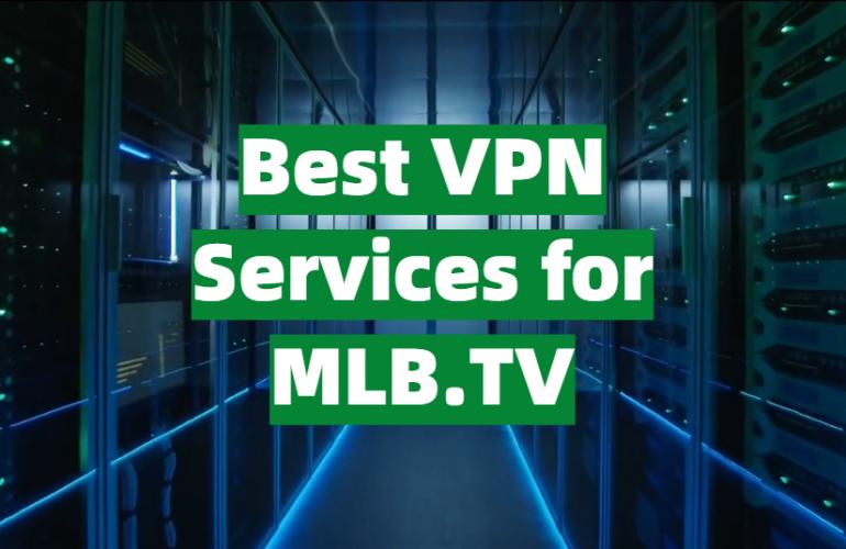 5 Best VPN Services for MLB.TV