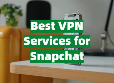 5 Best VPN Services for Snapchat