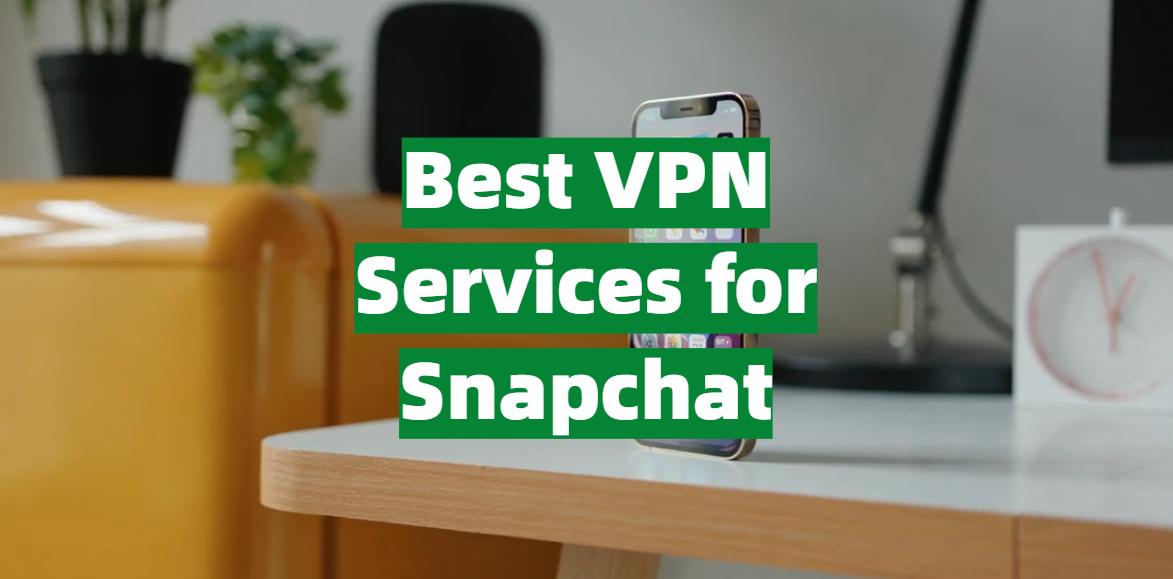 Best VPN Services for Snapchat