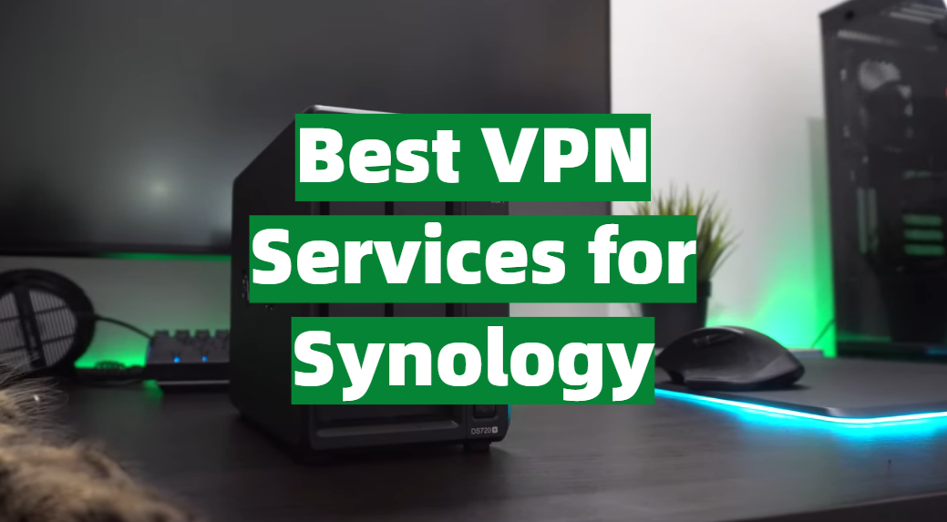 Best VPN Services for Synology
