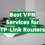 Best VPN Services for TP-Link Routers