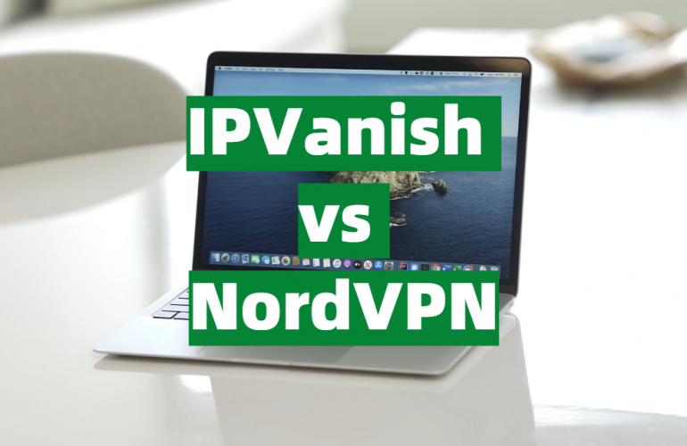 IPVanish vs NordVPN Comparison