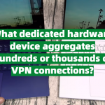 What dedicated hardware device aggregates hundreds or thousands of VPN connections?