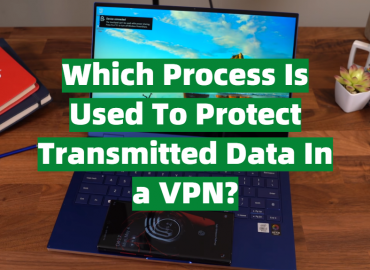 Which Process Is Used To Protect Transmitted Data In a VPN?