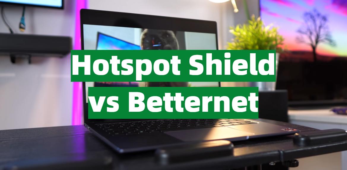 Hotspot Shield vs Betternet