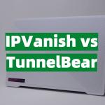 IPVanish vs TunnelBear