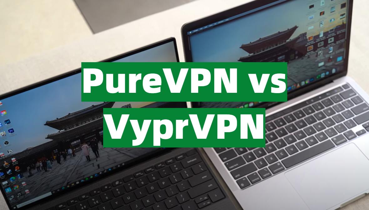 PureVPN vs VyprVPN