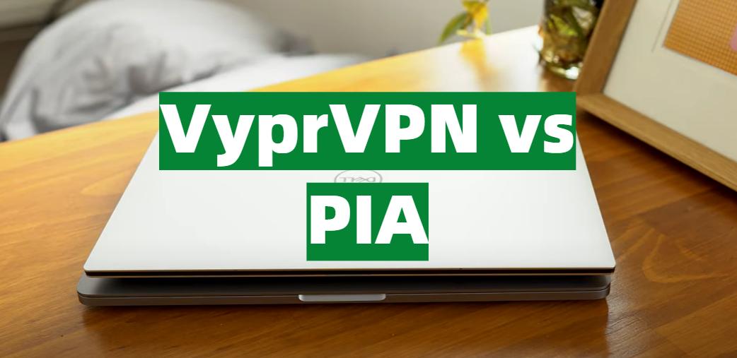 VyprVPN vs PIA