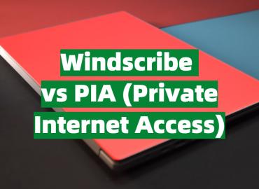 Windscribe vs PIA (Private Internet Access)