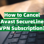 How to Cancel Avast SecureLine VPN Subscription?