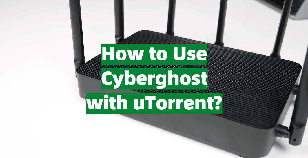 How to Use Cyberghost with uTorrent