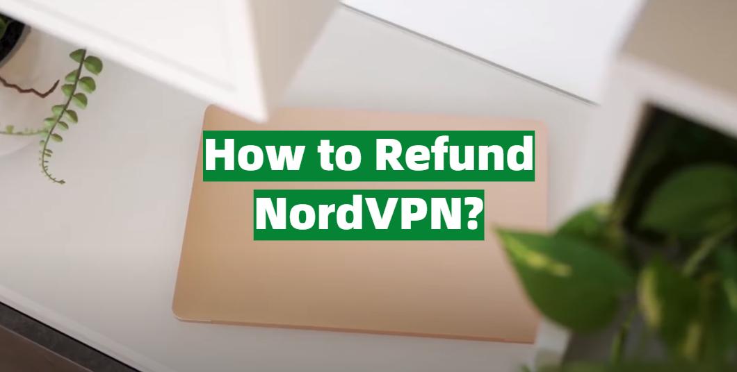 How to Refund NordVPN