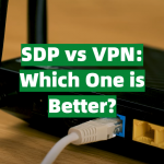 SDP vs VPN: Which One is Better?