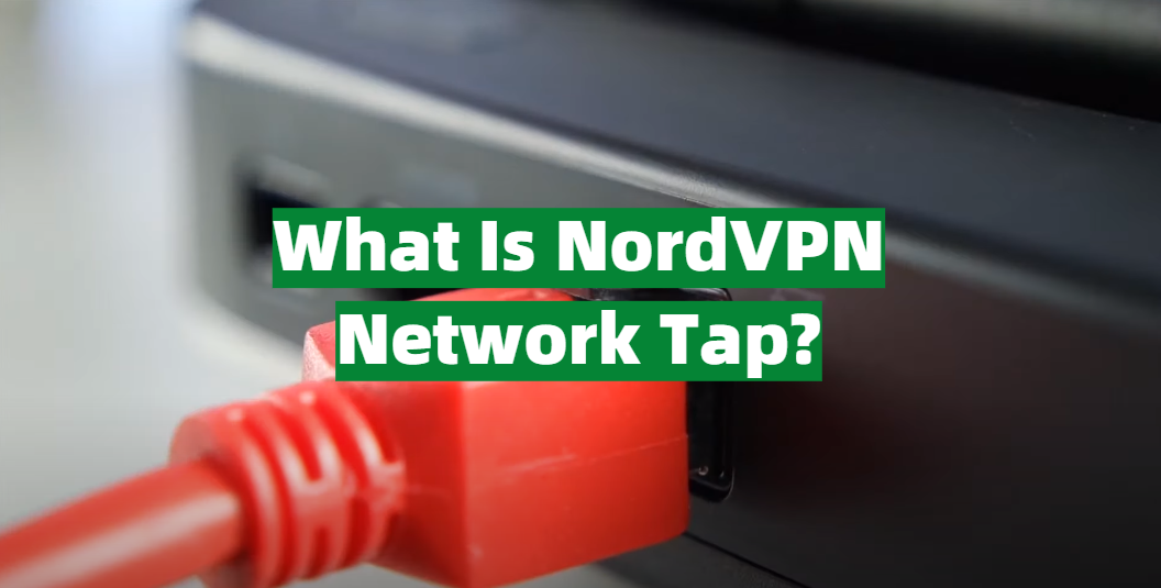 What Is NordVPN Network Tap