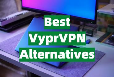 Best VyprVPN Alternatives
