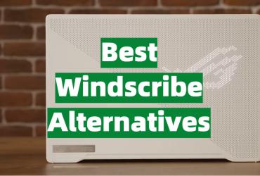 Best Windscribe Alternatives